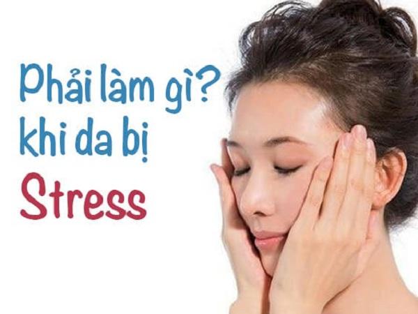 Tình trạng stress ảnh hưởng xấu đến làn da của chị em phụ nữ