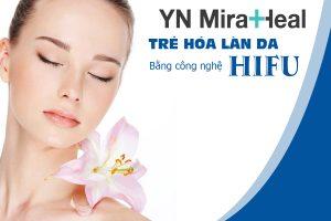 Công nghệ mới HIFU nâng cơ da mặt, trẻ hóa làn da chuẩn Hàn Quốc